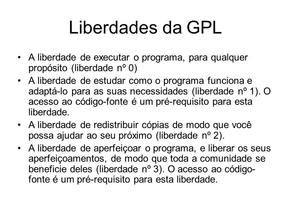 Liberdades da GPL A liberdade de executar o programa, para qualquer propósito (liberdade nº 0)