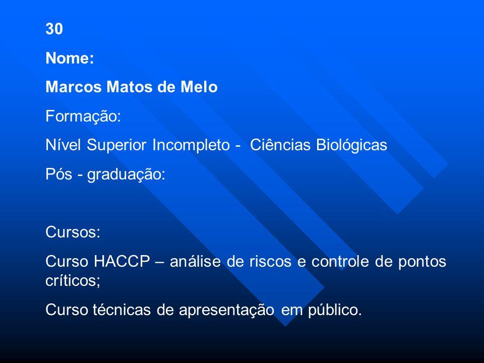30 Nome: Marcos Matos de Melo. Formação: Nível Superior Incompleto - Ciências Biológicas. Pós - graduação:
