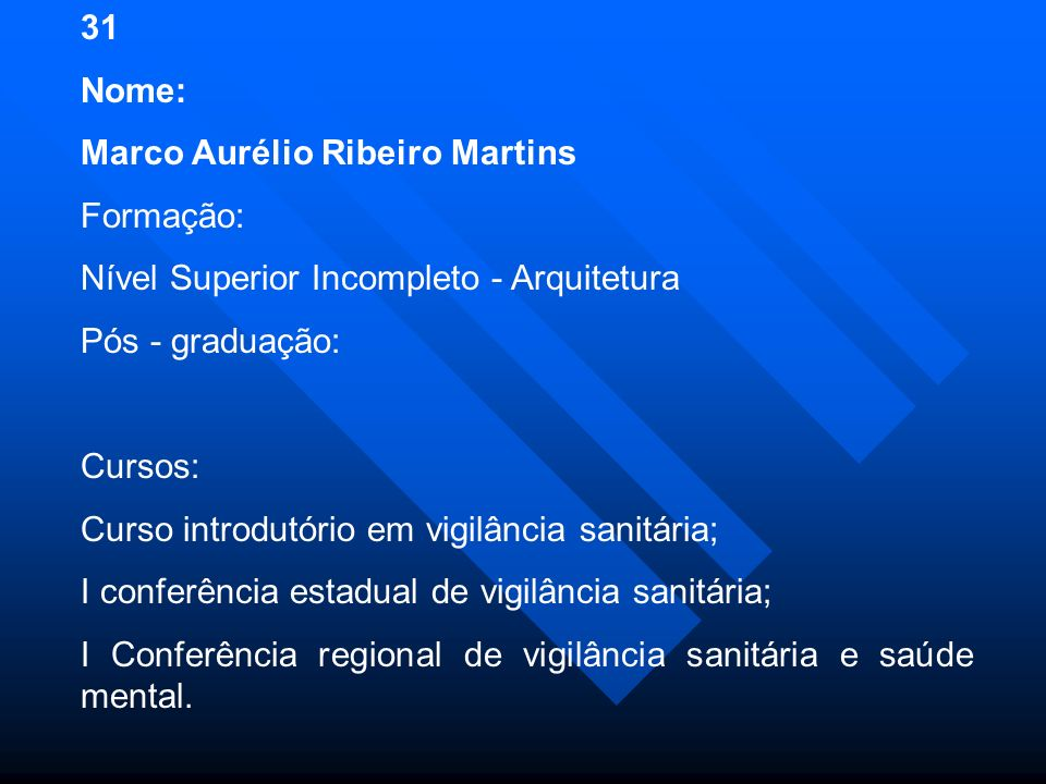 31 Nome: Marco Aurélio Ribeiro Martins. Formação: Nível Superior Incompleto - Arquitetura. Pós - graduação: