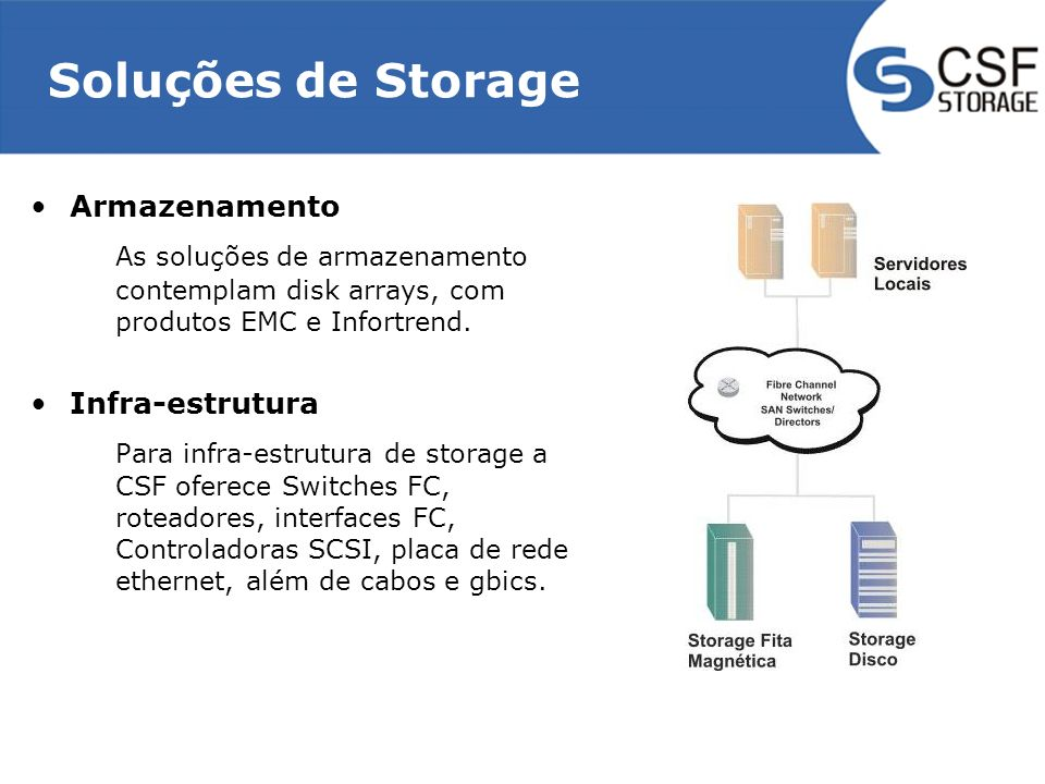 Soluções de Storage Armazenamento. As soluções de armazenamento contemplam disk arrays, com produtos EMC e Infortrend.