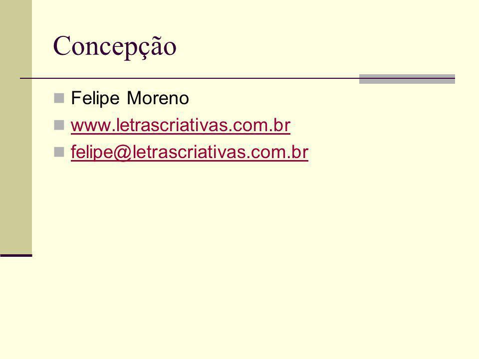 Concepção Felipe Moreno www.letrascriativas.com.br