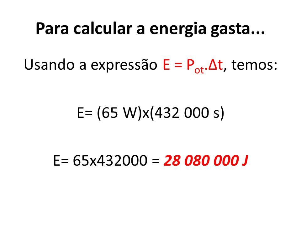 Para calcular a energia gasta...