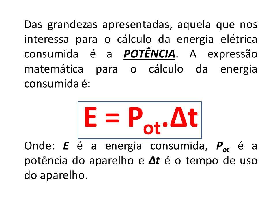 Das grandezas apresentadas, aquela que nos interessa para o cálculo da energia elétrica consumida é a POTÊNCIA. A expressão matemática para o cálculo da energia consumida é:
