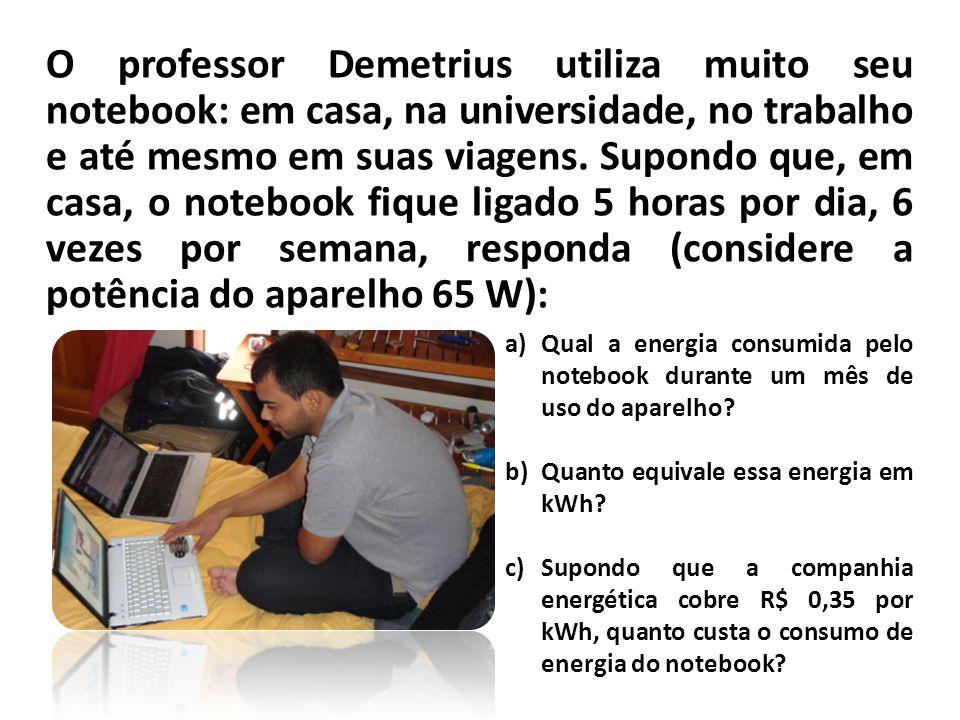 O professor Demetrius utiliza muito seu notebook: em casa, na universidade, no trabalho e até mesmo em suas viagens. Supondo que, em casa, o notebook fique ligado 5 horas por dia, 6 vezes por semana, responda (considere a potência do aparelho 65 W):