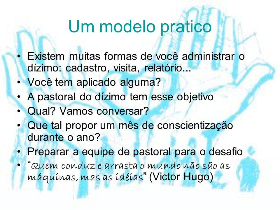 Um modelo pratico Existem muitas formas de você administrar o dízimo: cadastro, visita, relatório...