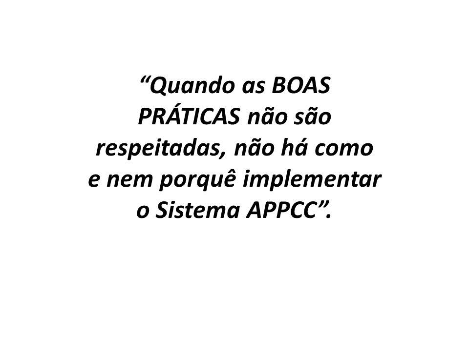 Quando as BOAS PRÁTICAS não são respeitadas, não há como e nem porquê implementar o Sistema APPCC .