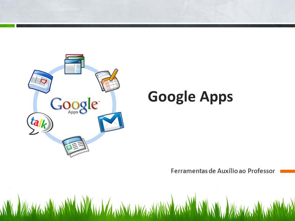 Google Apps Ferramentas de Auxílio ao Professor