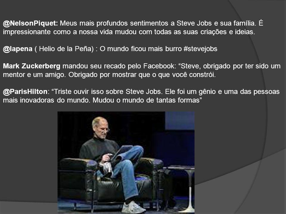 @NelsonPiquet: Meus mais profundos sentimentos a Steve Jobs e sua família. É impressionante como a nossa vida mudou com todas as suas criações e ideias.