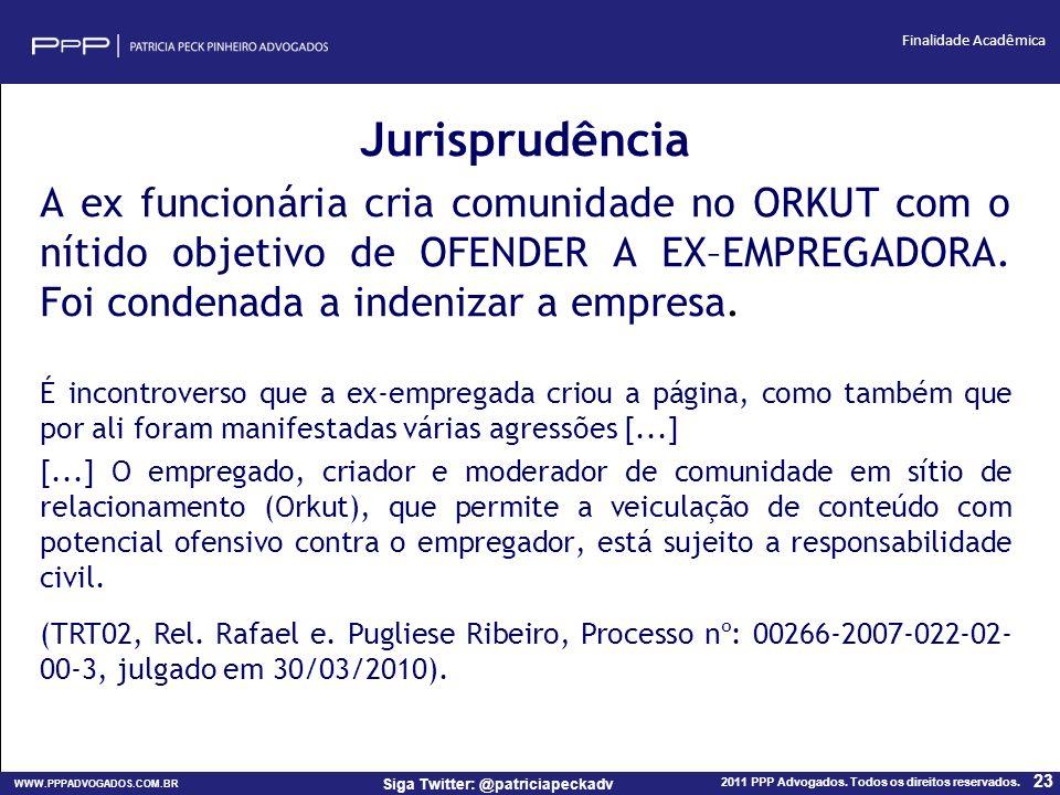 Jurisprudência A ex funcionária cria comunidade no ORKUT com o nítido objetivo de OFENDER A EX–EMPREGADORA. Foi condenada a indenizar a empresa.