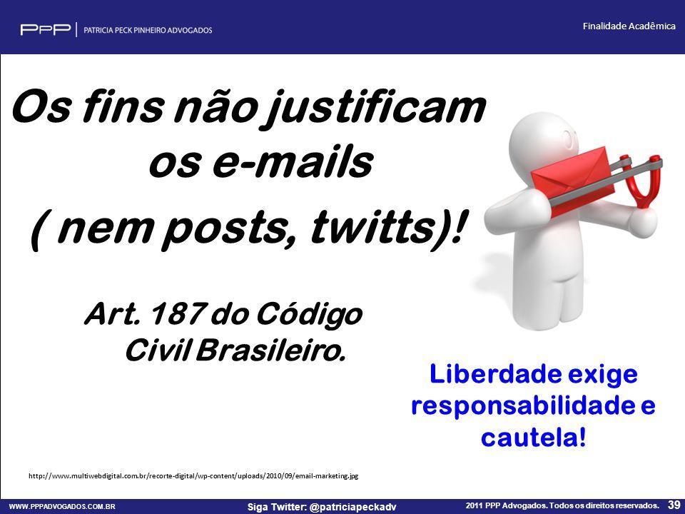 Os fins não justificam os e-mails ( nem posts, twitts)!