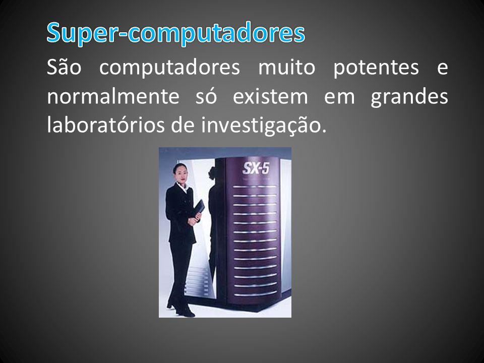 Super-computadores São computadores muito potentes e normalmente só existem em grandes laboratórios de investigação.