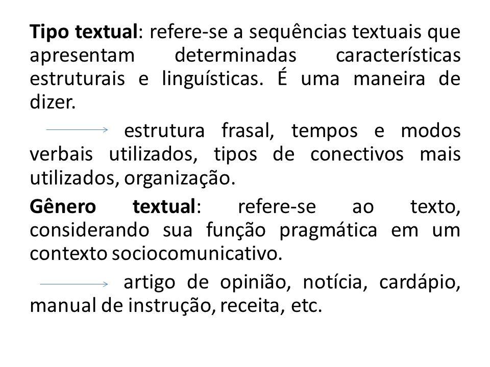 Tipo textual: refere-se a sequências textuais que apresentam determinadas características estruturais e linguísticas.