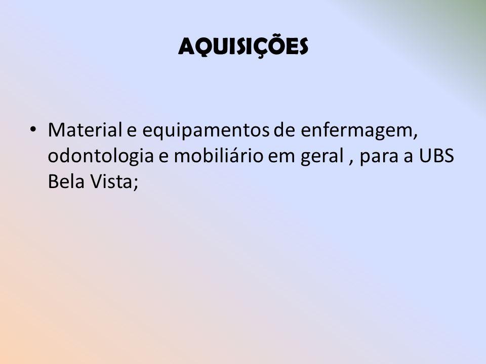 AQUISIÇÕES Material e equipamentos de enfermagem, odontologia e mobiliário em geral , para a UBS Bela Vista;