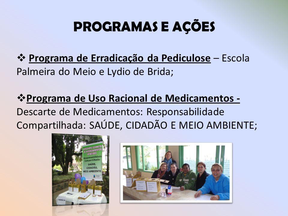 PROGRAMAS E AÇÕES Programa de Erradicação da Pediculose – Escola Palmeira do Meio e Lydio de Brida;