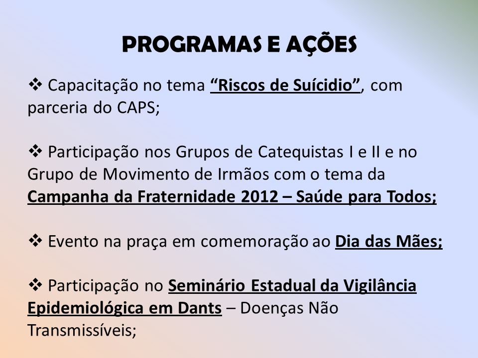 PROGRAMAS E AÇÕES Capacitação no tema Riscos de Suícidio , com parceria do CAPS;