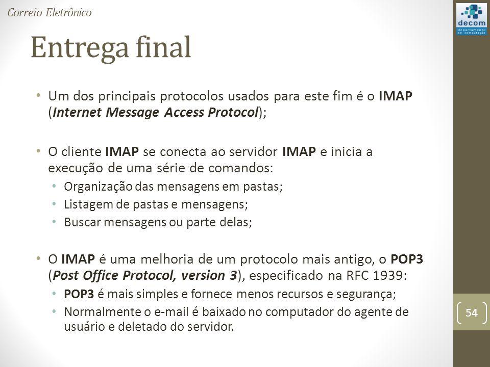 Correio Eletrônico Entrega final. Um dos principais protocolos usados para este fim é o IMAP (Internet Message Access Protocol);