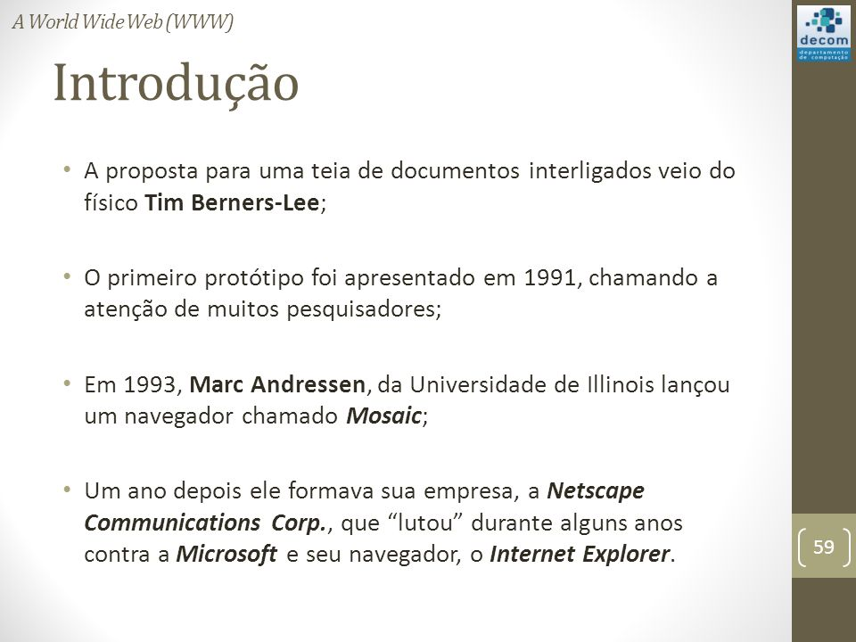 A World Wide Web (WWW) Introdução. A proposta para uma teia de documentos interligados veio do físico Tim Berners-Lee;