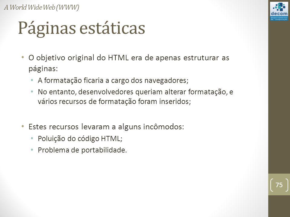 A World Wide Web (WWW) Páginas estáticas. O objetivo original do HTML era de apenas estruturar as páginas: