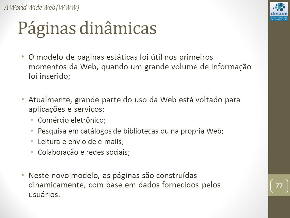 A World Wide Web (WWW) Páginas dinâmicas.