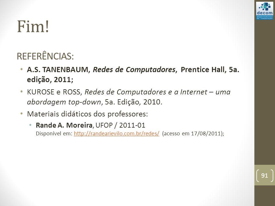 Fim! Referências: A.S. TANENBAUM, Redes de Computadores, Prentice Hall, 5a. edição, 2011;