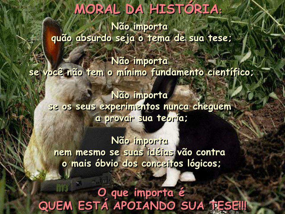 MORAL DA HISTÓRIA: O que importa é QUEM ESTÁ APOIANDO SUA TESE!!!