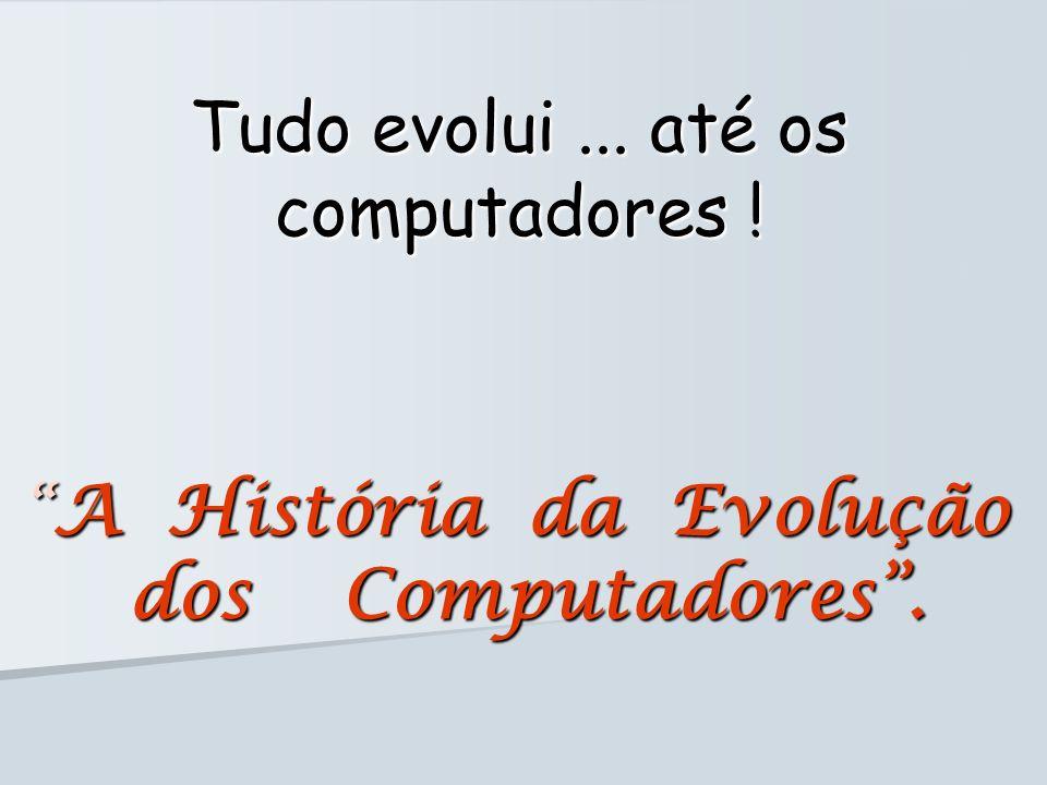 A História da Evolução dos Computadores .