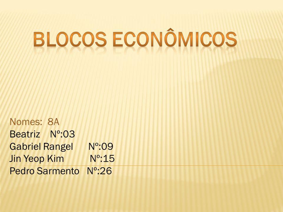 Blocos econômicos Nomes: 8A Beatriz Nº:03 Gabriel Rangel Nº:09