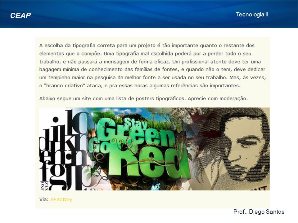 Tecnologia II Prof.: Diego Santos CEAP