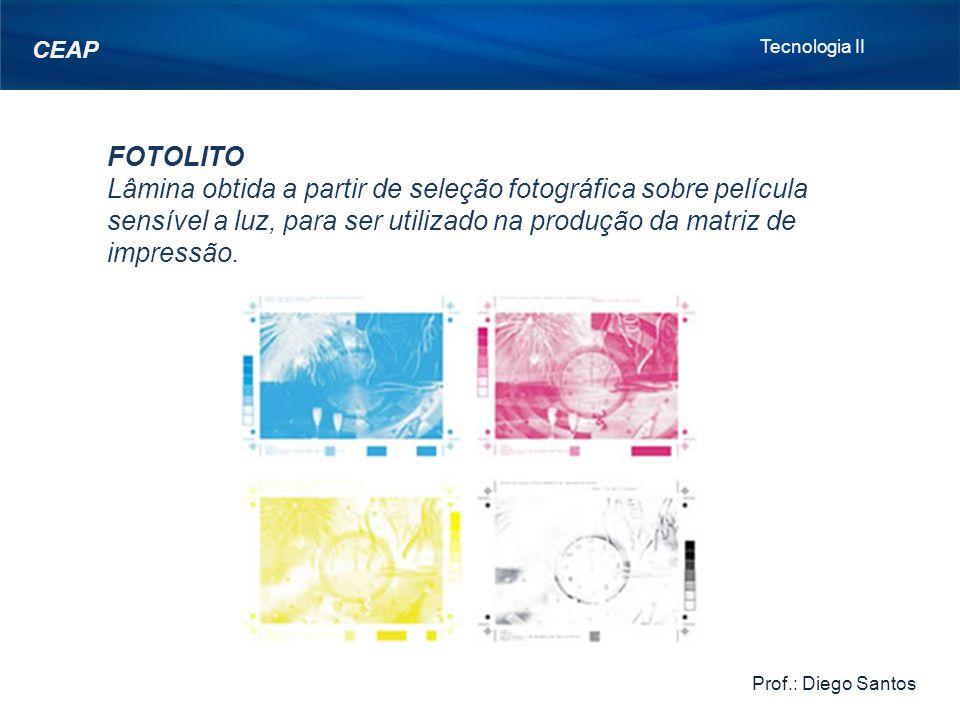 Tecnologia II Prof.: Diego Santos. CEAP. FOTOLITO.