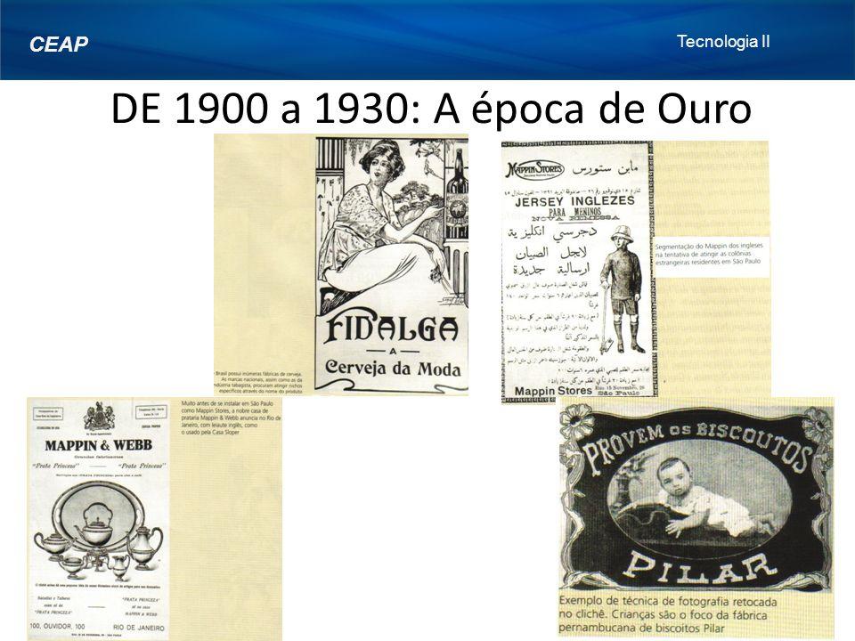 Tecnologia II Prof.: Diego Santos CEAP DE 1900 a 1930: A época de Ouro