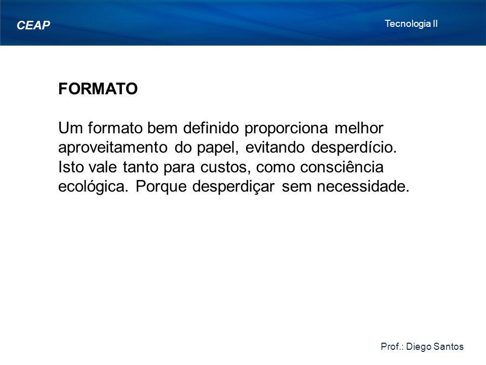 Tecnologia II Prof.: Diego Santos. CEAP. FORMATO.