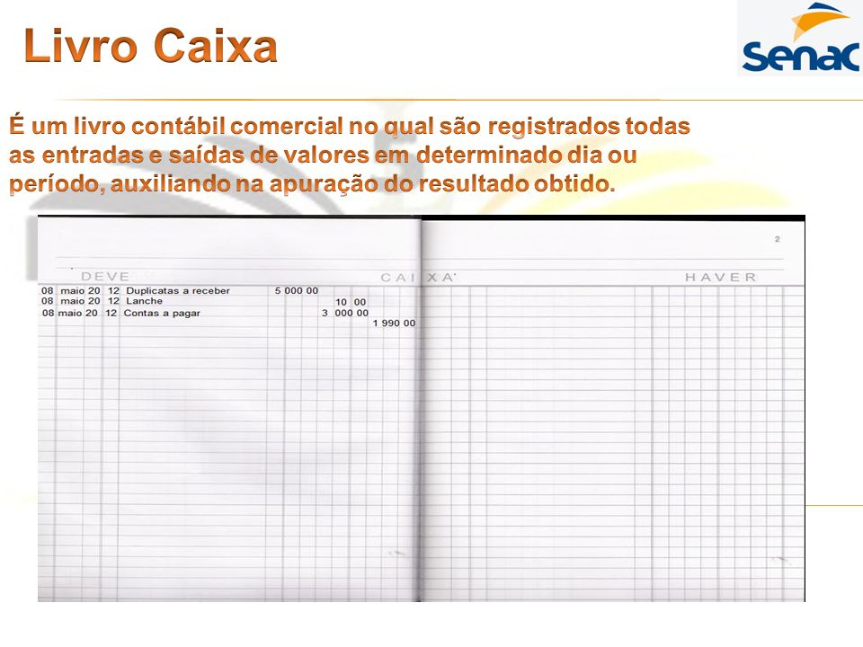 Livro Caixa É um livro contábil comercial no qual são registrados todas. as entradas e saídas de valores em determinado dia ou.