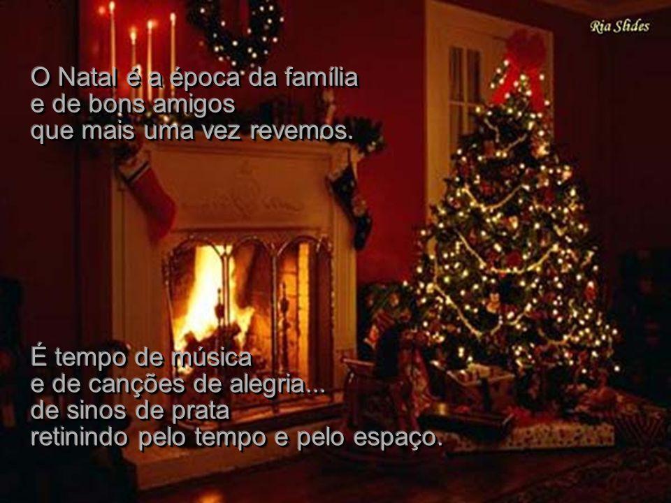 O Natal é a época da família e de bons amigos que mais uma vez revemos.