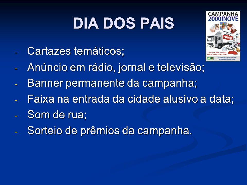 DIA DOS PAIS Cartazes temáticos; Anúncio em rádio, jornal e televisão;
