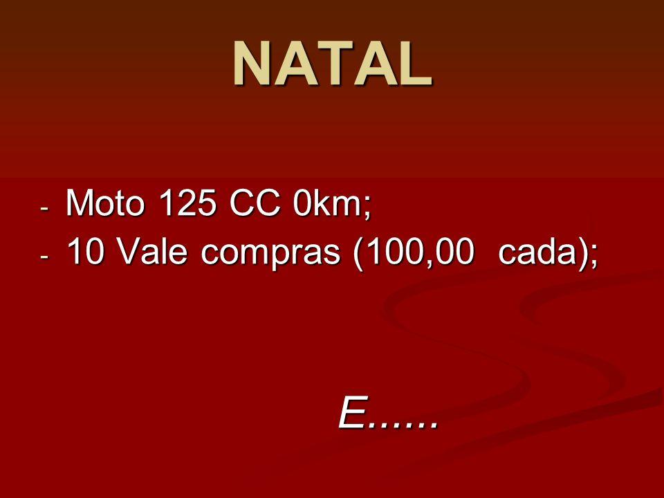 NATAL Moto 125 CC 0km; 10 Vale compras (100,00 cada); E......