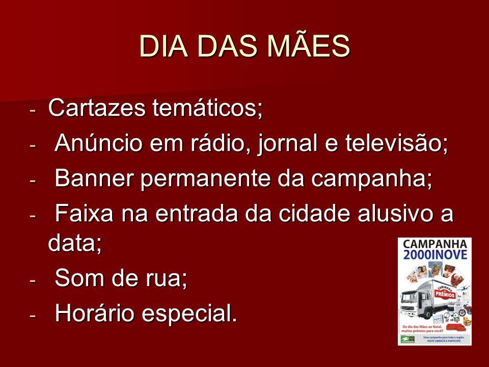 DIA DAS MÃES Cartazes temáticos; Anúncio em rádio, jornal e televisão;