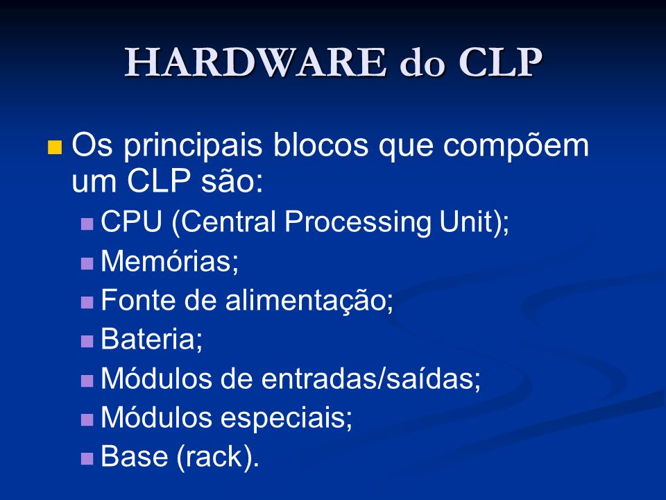 HARDWARE do CLP Os principais blocos que compõem um CLP são:
