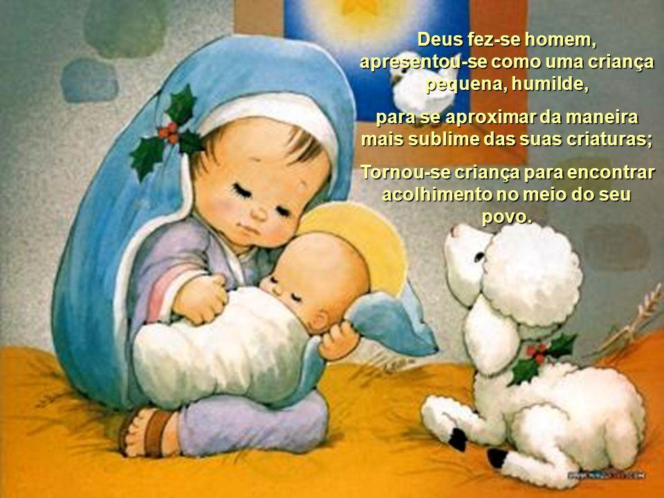 Deus fez-se homem, apresentou-se como uma criança pequena, humilde,