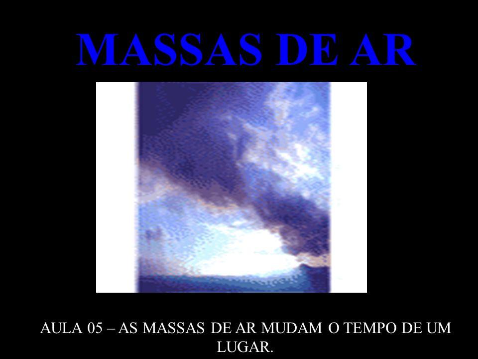 AULA 05 – AS MASSAS DE AR MUDAM O TEMPO DE UM LUGAR.