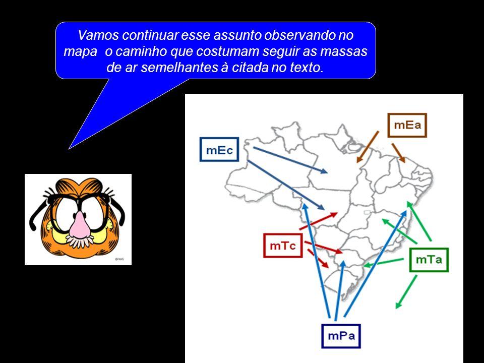 Vamos continuar esse assunto observando no mapa o caminho que costumam seguir as massas de ar semelhantes à citada no texto.