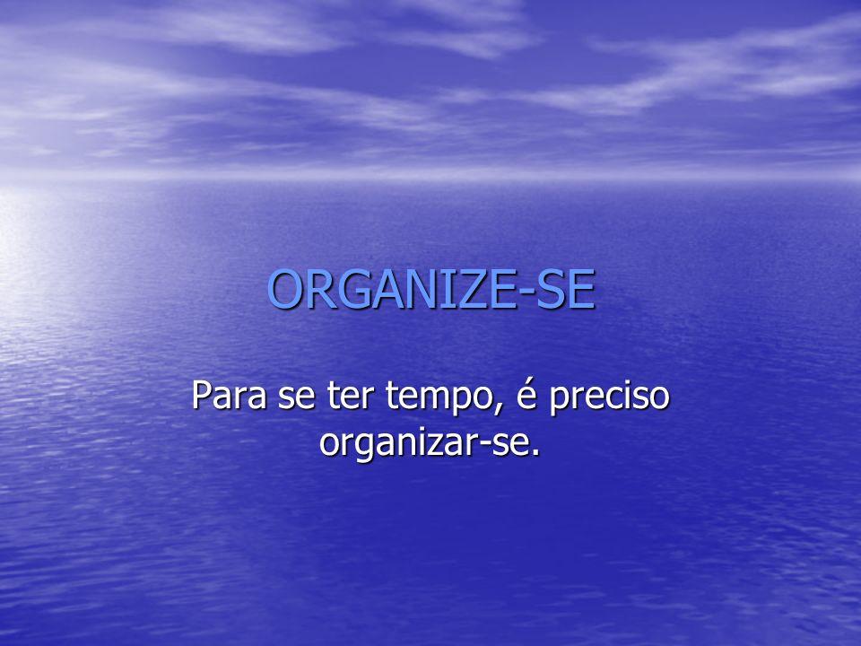 Para se ter tempo, é preciso organizar-se.