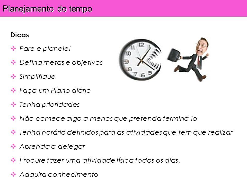 Planejamento do tempo Dicas Pare e planeje! Defina metas e objetivos