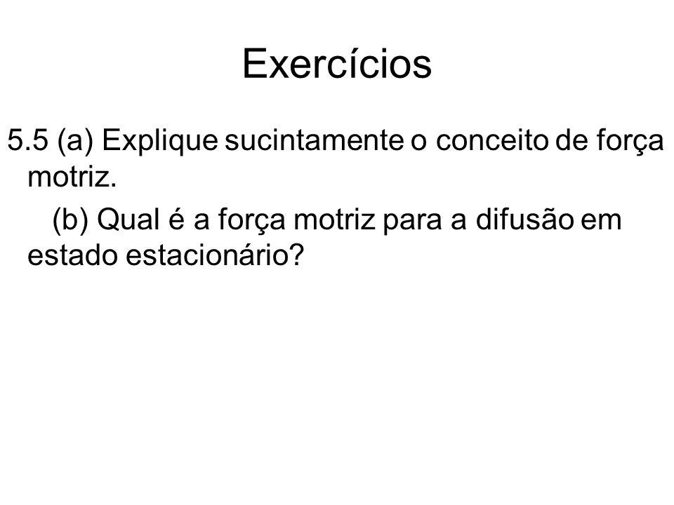 Exercícios 5.5 (a) Explique sucintamente o conceito de força motriz.