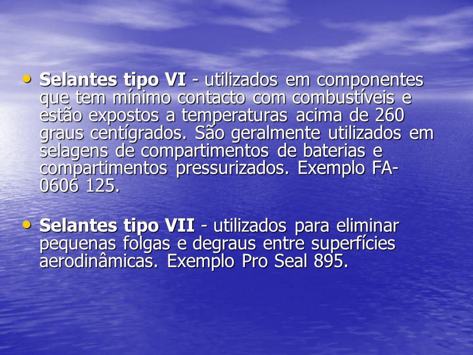Selantes tipo VI - utilizados em componentes que tem mínimo contacto com combustíveis e estão expostos a temperaturas acima de 260 graus centígrados. São geralmente utilizados em selagens de compartimentos de baterias e compartimentos pressurizados. Exemplo FA-0606 125.