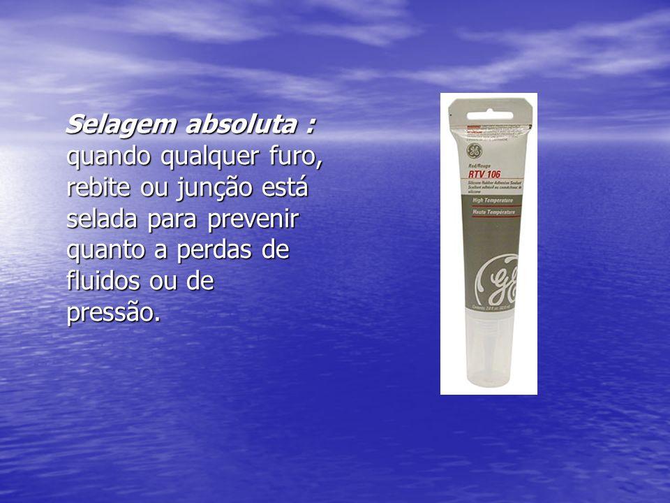 Selagem absoluta : quando qualquer furo, rebite ou junção está selada para prevenir quanto a perdas de fluidos ou de pressão.