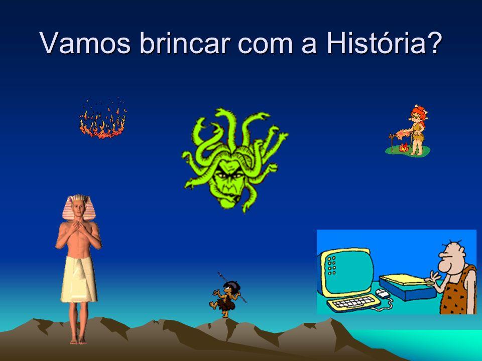 Vamos brincar com a História
