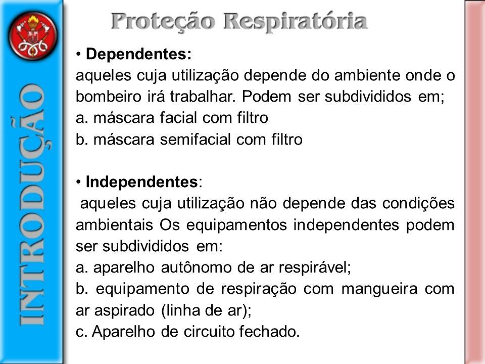 • Dependentes: aqueles cuja utilização depende do ambiente onde o bombeiro irá trabalhar. Podem ser subdivididos em;