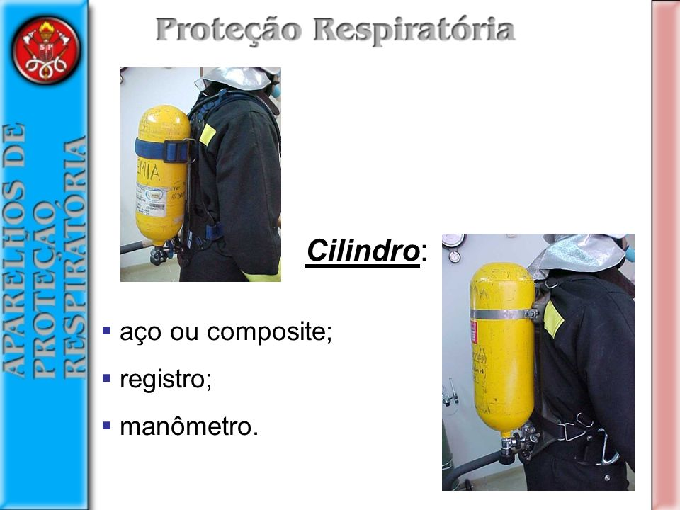 Cilindro: aço ou composite; registro; manômetro.