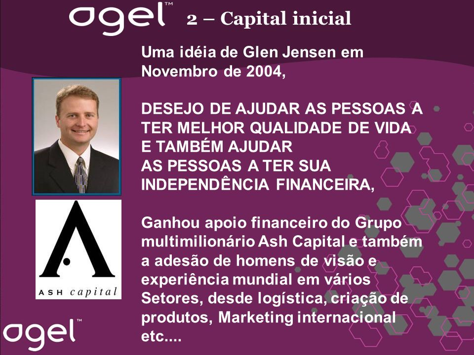 2 – Capital inicial Uma idéia de Glen Jensen em Novembro de 2004,