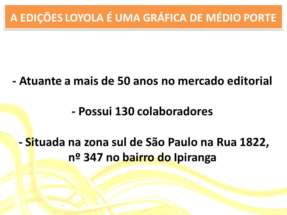 A EDIÇÕES LOYOLA É UMA GRÁFICA DE MÉDIO PORTE